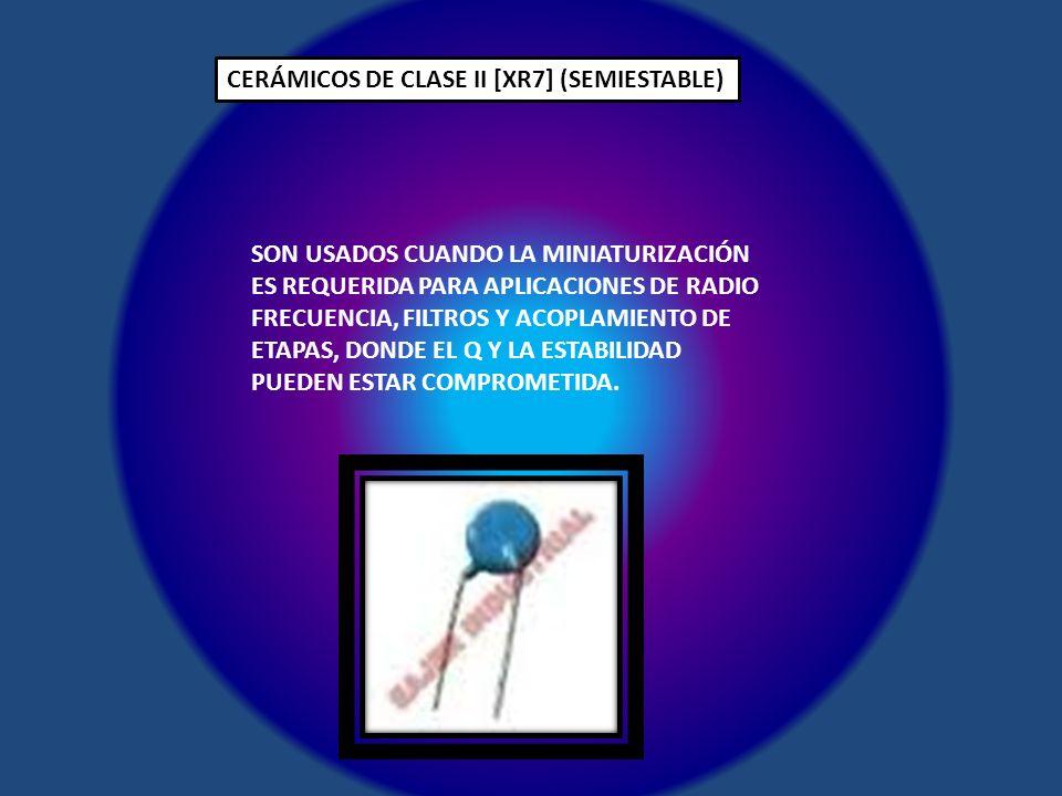CERÁMICOS DE CLASE II [XR7] (SEMIESTABLE)